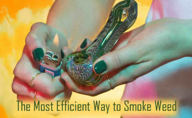 The Most Efficient Way to Smoke Weed in 2019