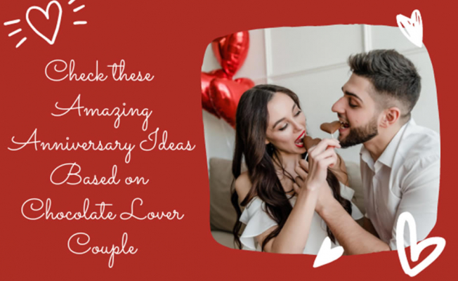 Check these Amazing Anniversary Ideas Based on Chocolate Lover Couple