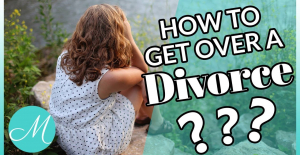 How to get over a divorce