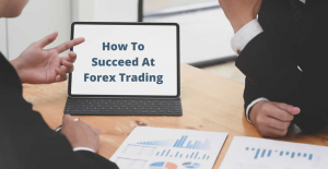 How To Succeed At Forex Trading
