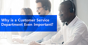 Why is a Customer Service Department Even Important?